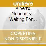 Alberto Menendez - Waiting For Naima cd musicale di Alberto Menendez