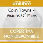 Colin Towns - Visions Of Miles cd musicale di Colin Towns