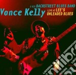 Vance Kelly & Backstreet Blues Band - Live At Lee's Unleaded.. cd musicale di Vance kelly & backst