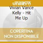 Vivian Vance Kelly - Hit Me Up cd musicale di VIVIAN VANCE KELLY