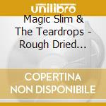 Magic Slim & The Teardrops - Rough Dried Woman cd musicale di MAGIC SLIM & THE TEA