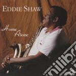 Eddie Shaw - Home Alone Chic.b.s.v.33 cd musicale di Shaw Eddie