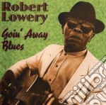 Robert Lowery - Goin'away Blues cd musicale di Lowery Robert