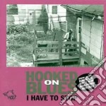 Hooked On Blues - I Have To Stop cd musicale di Hooked on blues