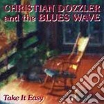 Christian Dozzler & The Blues Wave - Take It Easy cd musicale di Christian dozzler & the blues