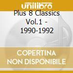PLUS 8 CLASSICS VOL.1 - 1990-1992         cd musicale di Artisti Vari
