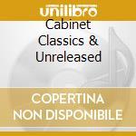 CABINET CLASSICS & UNRELEASED cd musicale di Artisti Vari