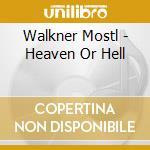 Walkner Mostl - Heaven Or Hell cd musicale di Walkner.mostl