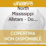 DO IT LIKE WE USED TO DO (LIVE 96-08 BOX 3CD) cd musicale di NORTH MISSISSIPPI ALLSTARS