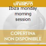 Ibiza monday morning session cd musicale