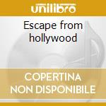Escape from hollywood cd musicale di Hellecasters