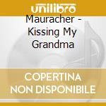 KISSING MY GRANDMA cd musicale di MAURACHER