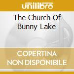 THE CHURCH OF BUNNY LAKE cd musicale di LAKE, BUNNY