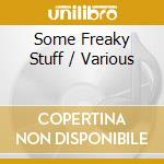 Various - Some Freaky Stuff cd musicale