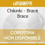 Chikinki - Brace Brace cd musicale di Artisti Vari