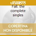 Fall: the complete singles cd musicale