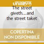 The street giveth...and the street taket cd musicale di Cat mother and the a