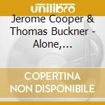 Jerome Cooper & Thomas Buckner - Alone, Together, Apart cd musicale di Jerome cooper & thom