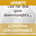Last fair deal gone down+tonight's music cd musicale