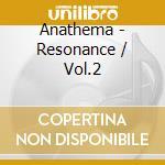Anathema - Resonance / Vol.2 cd musicale di ANATHEMA