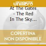 At The Gates - The Red In The Sky Is Ours cd musicale di AT THE GATES