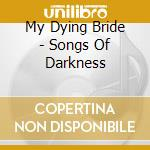 My Dying Bride - Songs Of Darkness cd musicale di MY DYING BRIDE