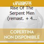 RISE OF THE SERPENT MEN (REMAST. + 4 BONUS) cd musicale di AXEGRINDER