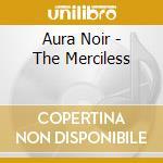 Aura Noir - The Merciless cd musicale di Noir Aura