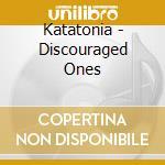 Katatonia - Discouraged Ones cd musicale di KATATONIA