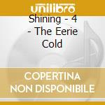 Shining - 4 - The Eerie Cold cd musicale di SHINING