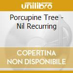 Porcupine Tree - Nil Recurring cd musicale di Tree Porcupine
