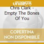 EMPTY THE BONES OF YOU cd musicale di CLARK CHRIS