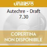 Autechre - Draft 7.30 cd musicale di AUTECHRE