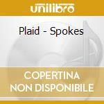 Plaid - Spokes cd musicale di SPOKES