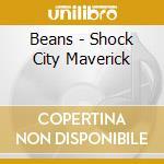 Beans - Shock City Maverick cd musicale di BEANS