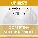 Battles - Ep C/B Ep cd musicale di BATTLES
