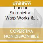 London Sinfonietta - Warp Works & Twentieth Century Masters cd musicale di LONDON SINFONIETTA