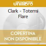 Clark - Totems Flare cd musicale di CLARK