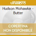 Hudson Mohawke - Butter cd musicale di MOHAWKE HUDSON
