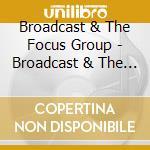 Broadcast & The Focus Group - Broadcast & The Focus Group cd musicale di BROADCAST & THE FOCUS