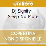 Dj Signify - Sleep No More cd musicale di Signify Dj