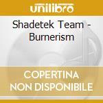 Shadetek Team - Burnerism cd musicale di TEAM SHADETEK