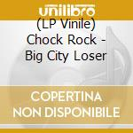 (LP VINILE) Big city loser lp vinile di Rock Chock