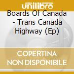 TRANS CANADA HIGHWAY EP cd musicale di BOARDS OF CANADA