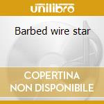 Barbed wire star cd musicale