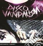 Mechanical Cabaret - Disco Vandalism cd musicale di Cabaret Mechanical