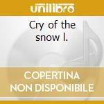 Cry of the snow l. cd musicale di BEAL/KHECHOG