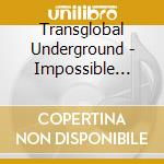 IMPOSSIBLE BROADCASTING                   cd musicale di Undergr Trans-global
