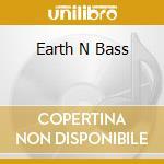 EARTH N BASS cd musicale di AA.VV. (Manu Chao,Momo,B.Gilberto...