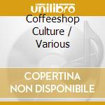 Various - Coffeeshop Culture cd musicale di ARTISTI VARI